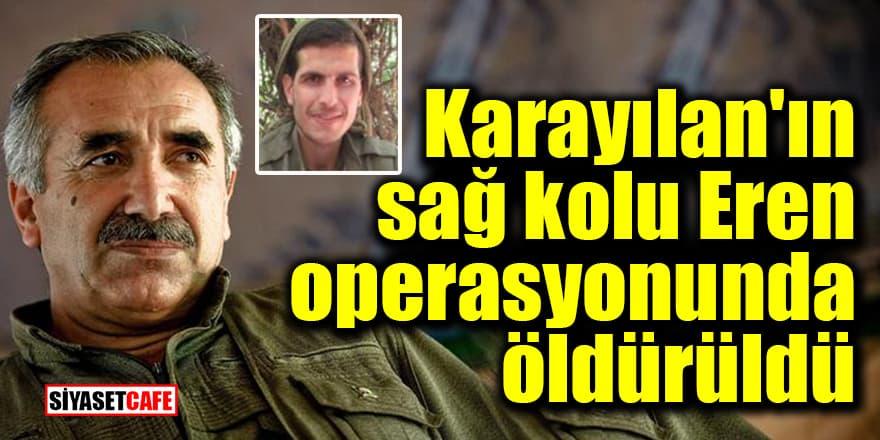 Murat Karayılan'ın sağ kolu Eren operasyonunda öldürüldü