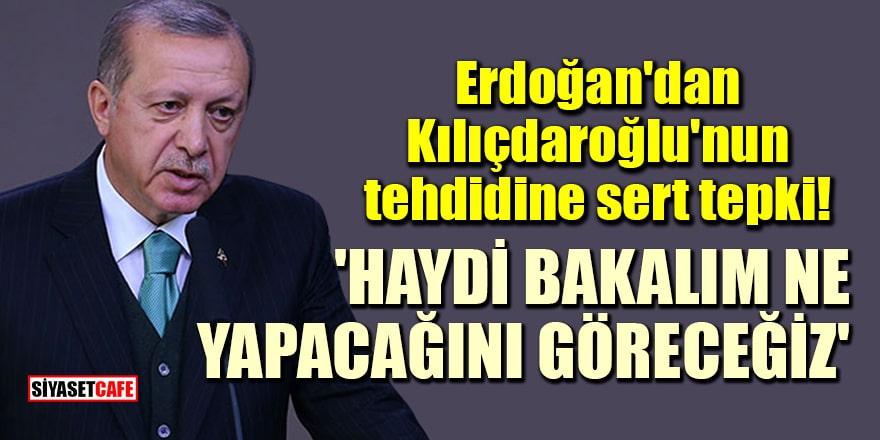 Erdoğan'dan Kılıçdaroğlu'nun tehdidine sert tepki: 'Haydi bakalım ne yapacağını göreceğiz'
