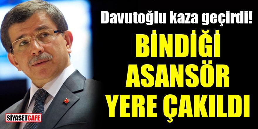 Ahmet Davutoğlu kaza geçirdi! Bindiği asansör yere çakıldı