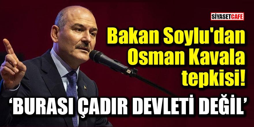 Bakan Soylu'dan Osman Kavala tepkisi: Burası çadır devleti değil