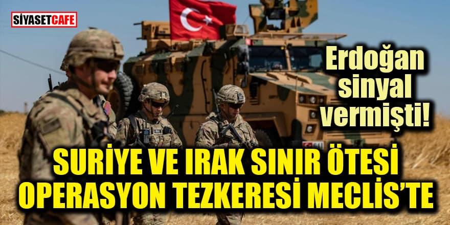 Erdoğan sinyal vermişti! Suriye ve Irak sınır ötesi operasyon tezkeresi Meclis'te
