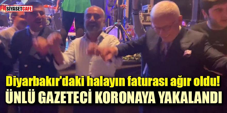 Diyarbakır'daki halayın faturası ağır oldu! Ertuğrul Özkök koronavirüse yakalandı