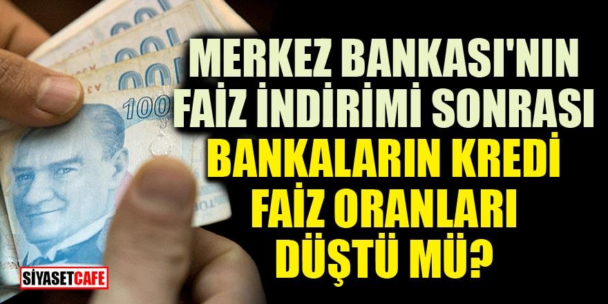 Merkez Bankası'nın 2 puanlık faiz indirimi sonrası bankaların kredi faiz oranları düştü mü?