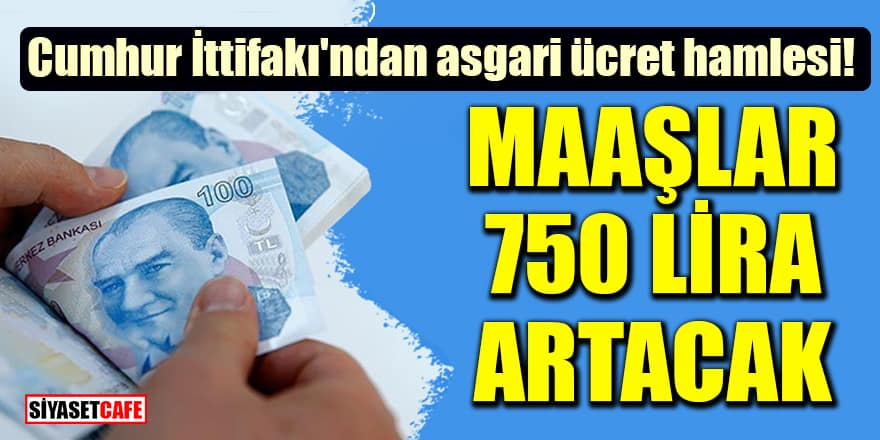 Cumhur İttifakı'ndan asgari ücret hamlesi! Maaşlar 750 lira artacak