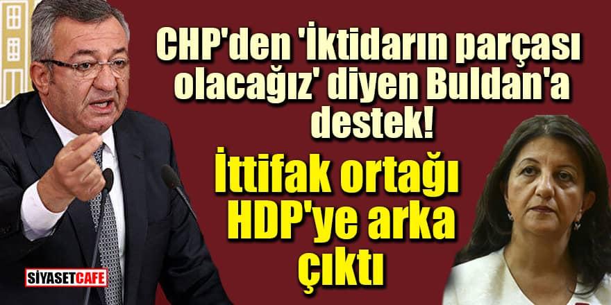 CHP'den 'İktidarın parçası olacağız' diyen Buldan'a destek! İttifak ortağı HDP'ye arka çıktı
