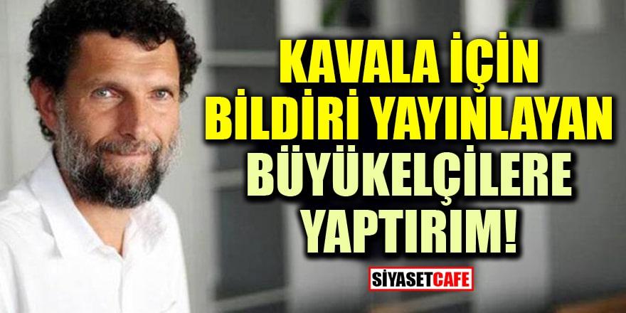 Osman Kavala için bildiri yayınlayan büyükelçilere yaptırım uygulanacak!