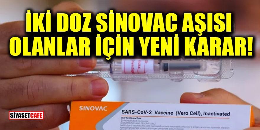 İki doz Sinovac aşısı olanlar için yeni karar!