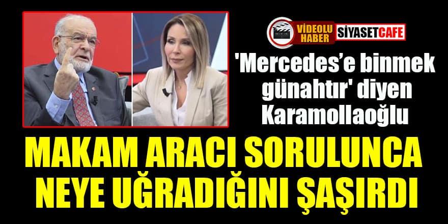 'Mercedes'e binmek günahtır' diyen Karamollaoğlu, makam aracı sorulunca neye uğradığını şaşırdı