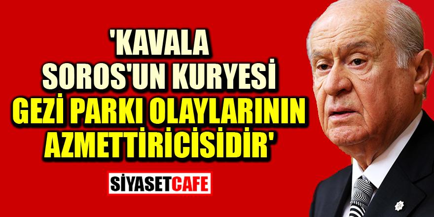 Bahçeli: Kavala Soros'un kuryesi, Gezi Parkı olaylarının azmettiricisidir!