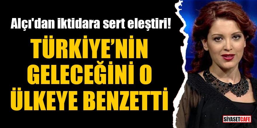 Nagehan Alçı'dan iktidara sert eleştiri! Türkiye'nin geleceğini o ülkeye benzetti