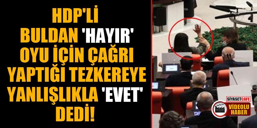 """HDP'li Buldan, """"hayır"""" oyu için çağrı yaptığı tezkereye yanlışlıkla """"evet"""" dedi!"""