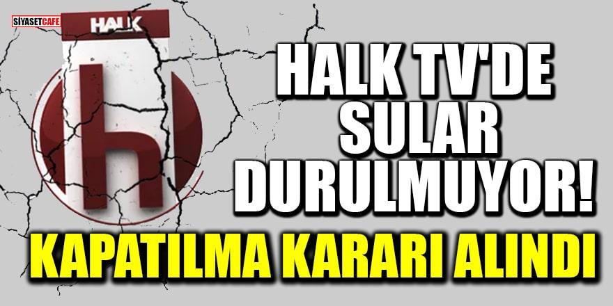 Halk TV'de sular durulmuyor! Kapatılma kararı alındı