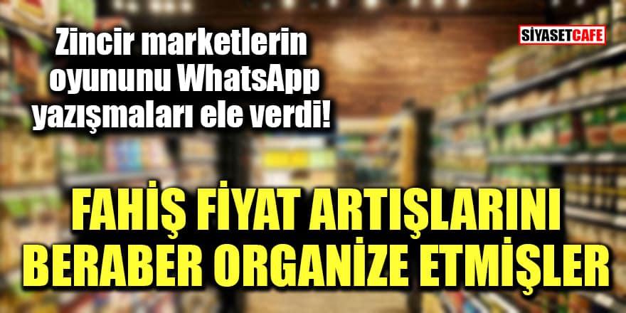 Zincir marketlerin oyununu WhatsApp yazışmaları ele verdi! Fahiş fiyat artışlarını beraber organize etmişler