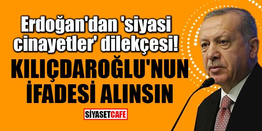 Erdoğan'dan 'siyasi cinayetler' dilekçesi! Kılıçdaroğlu'nun ifadesi alınsın