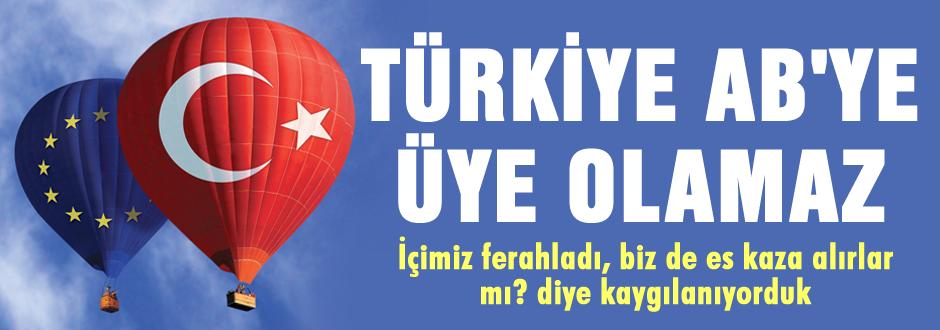 Türkiye'nin AB'ye tam üyeliği düşünülemez