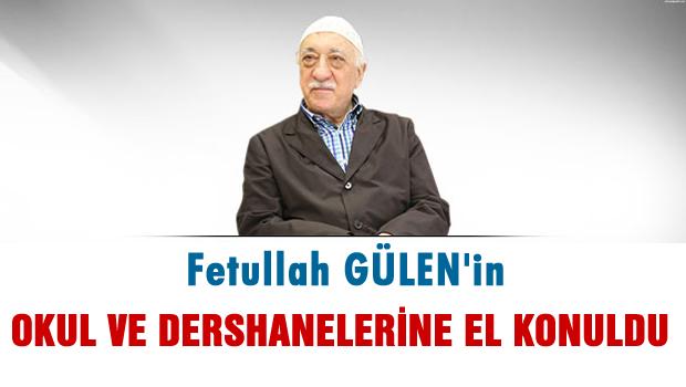 Gülen'in okul ve dershanelerine el konuldu