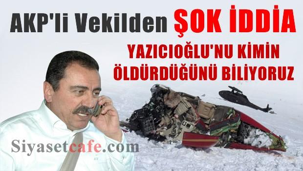 AKP'li vekil, Muhsin Yazıcıoğlu'nun kimler tarafından öldürüldüğünü biliyorum