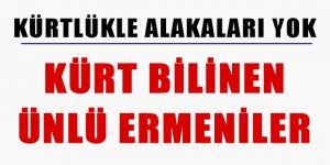 İŞTE KÜRT BİLİNEN ÜNLÜ ERMENİLER..!