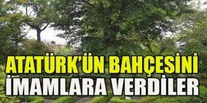 Atatürk'ün botanik bahçesini Diyanete verdiler