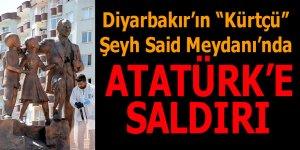 Diyarbakır'ın Kürtçü Şeyh Sait meydanında Atatürk'e saldırı
