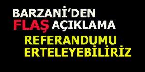Barzani: Referandumu erteleyebiliriz