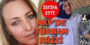 AKP'de türban krizi: İstifa etti