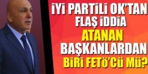İyi Partili Ok'tan flaş iddia: Atanan başkanlardan biri FETÖ'cü mü?