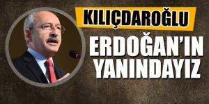Kılıçdaroğlu: Erdoğan'ın yanındayız