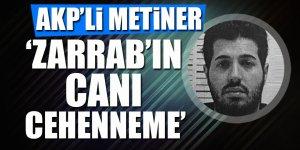 AKP'li Metiner: Zarrab'ın canı cehenneme