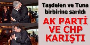 Tuna ve Taşdelen birbirlerine sarıldı AK Parti ve CHP karıştı
