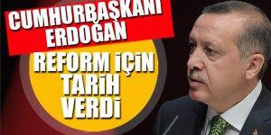 Cumhurbaşkanı Erdoğan reform için tarih verdi