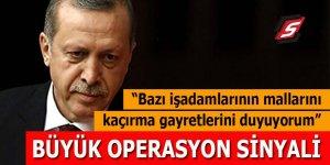 Erdoğan'dan iş adamlarına büyük operasyon sinyali