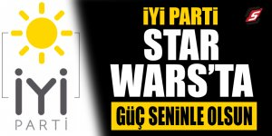 İYİ Parti Star Wars'ta! Güç seninle olsun