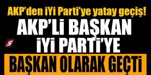AKP'den İYİ Parti'ye yatay geçiş!