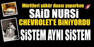 Müritleri şükür duası yaparken Said Nursi Chevrolet'e biniyordu