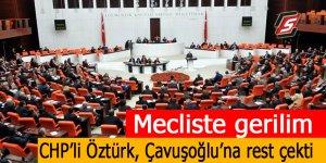 Mecliste gerilim! CHP'li Öztürk, Çavuşoğlu'na rest çekti