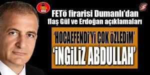 """FETÖ firarisi Dumanlı'dan flaş Gül ve Erdoğan açıklamaları: """"İngiliz Abdullah"""""""