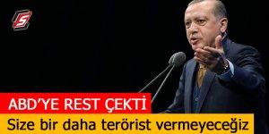 Erdoğan ABD'ye rest çekti! Size bir daha terörist vermeyeceğiz