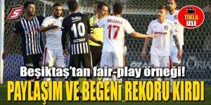 Beşiktaş'tan fair-play örneği! Paylaşım ve beğeni rekoru kırdı