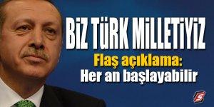Cumhurbaşkanı Erdoğan: BİZ TÜRK MİLLETİYİZ