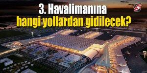 3. Havalimanına hangi yollardan gidilecek?