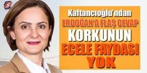 Kaftancıoğlu'ndan Erdoğan'a flaş cevap! Korkunun ecele faydası yok