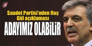 Saadet Partisi'nden flaş Gül açıklaması: Adayımız olabilir