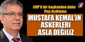 CHP'li bir başkandan daha flaş açıklama: 'Mustafa Kemal'in askerleri asla değiliz'