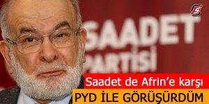 """Saadet de Afrin'e karşı! """"PYD ile görüşürdüm"""""""