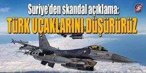Suriye'den skandal açıklama: Türk uçaklarını düşürürüz