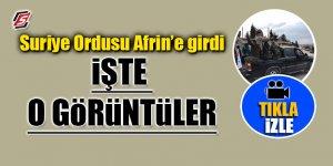 Suriye Ordusu Afrin'e girdi! İşte o görüntüler