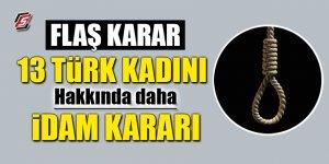 13 Türk kadını hakkında daha idam kararı