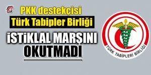 PKK destekçisi Türk Tabipler Birliği İstiklal Marşı'nı okutmadı! İşte şok gerekçesi