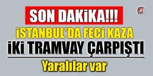İstanbul'da feci kaza! İki tramvay çarpıştı